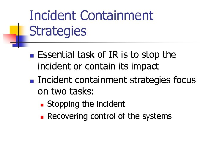 Incident Containment Strategies n n Essential task of IR is to stop the incident