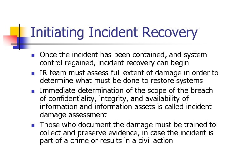 Initiating Incident Recovery n n Once the incident has been contained, and system control