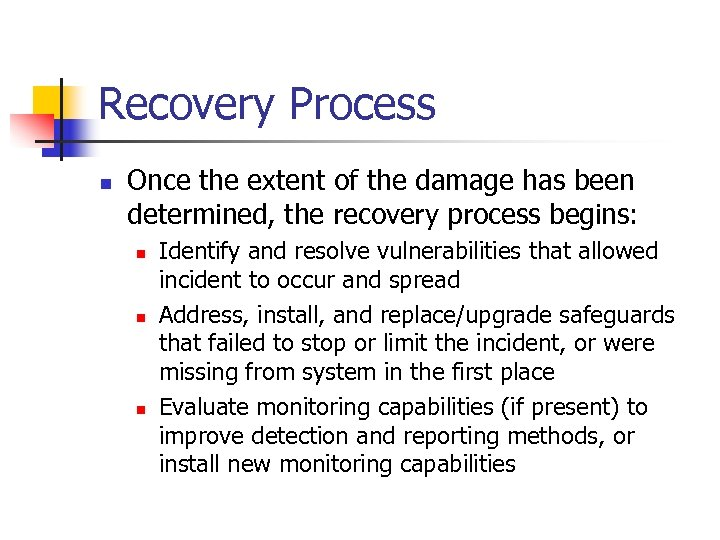 Recovery Process n Once the extent of the damage has been determined, the recovery