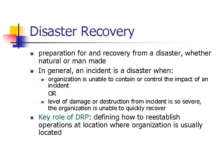 Disaster Recovery n n preparation for and recovery from a disaster, whether natural or