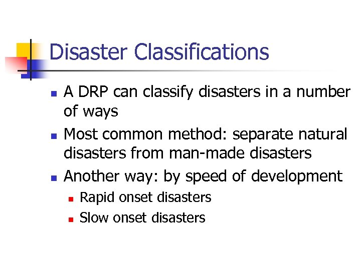 Disaster Classifications n n n A DRP can classify disasters in a number of