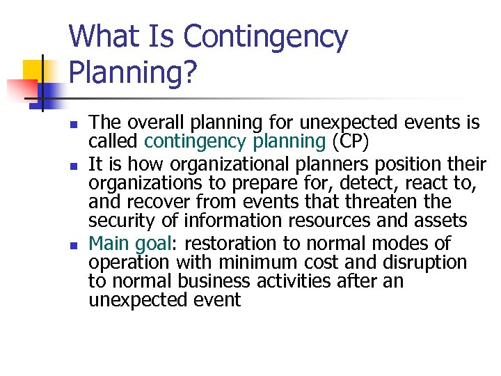 What Is Contingency Planning? n n n The overall planning for unexpected events is