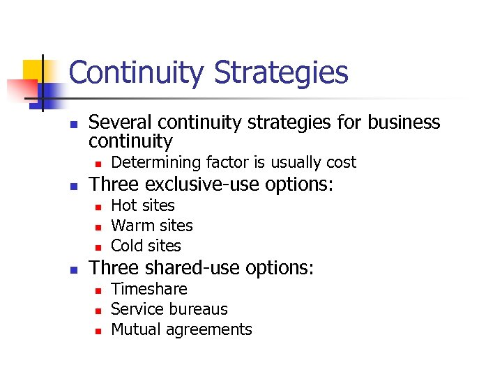 Continuity Strategies n Several continuity strategies for business continuity n n Three exclusive-use options: