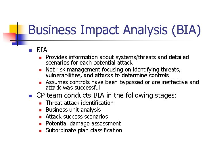 Business Impact Analysis (BIA) n BIA n n Provides information about systems/threats and detailed
