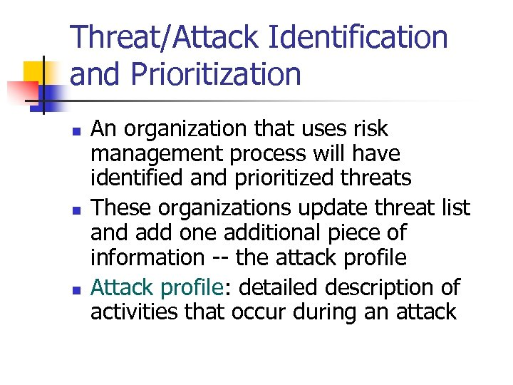 Threat/Attack Identification and Prioritization n An organization that uses risk management process will have