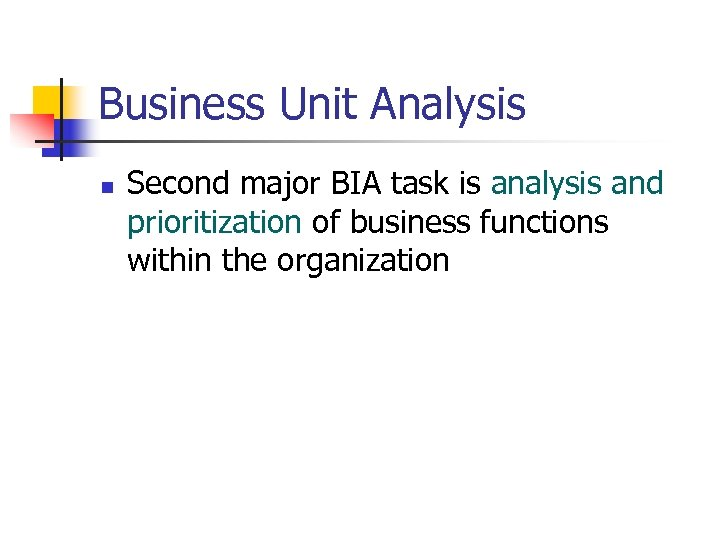 Business Unit Analysis n Second major BIA task is analysis and prioritization of business