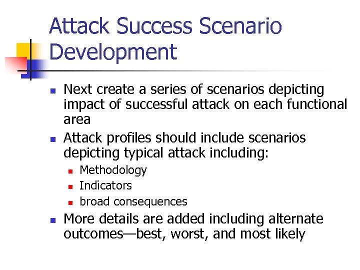 Attack Success Scenario Development n n Next create a series of scenarios depicting impact