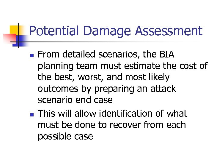 Potential Damage Assessment n n From detailed scenarios, the BIA planning team must estimate