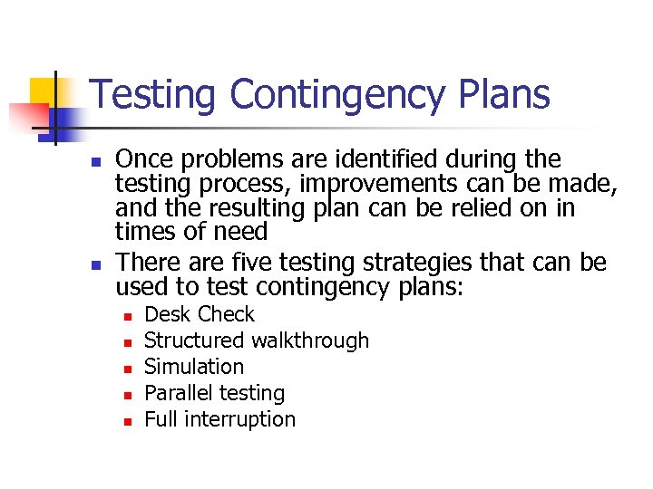 Testing Contingency Plans n n Once problems are identified during the testing process, improvements