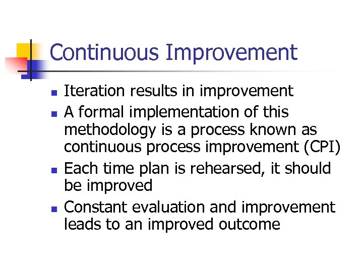 Continuous Improvement n n Iteration results in improvement A formal implementation of this methodology