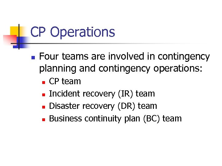 CP Operations n Four teams are involved in contingency planning and contingency operations: n