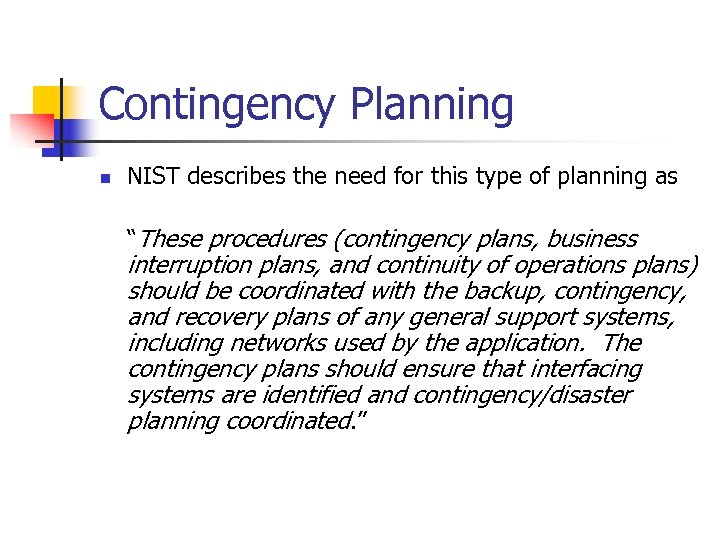 """Contingency Planning n NIST describes the need for this type of planning as """"These"""