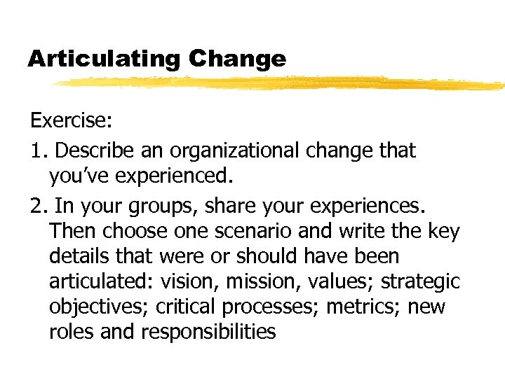 Articulating Change Exercise: 1. Describe an organizational change that you've experienced. 2. In your