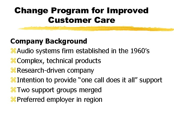 Change Program for Improved Customer Care Company Background z Audio systems firm established in