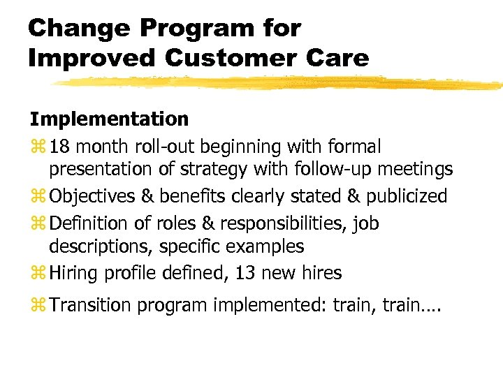 Change Program for Improved Customer Care Implementation z 18 month roll-out beginning with formal