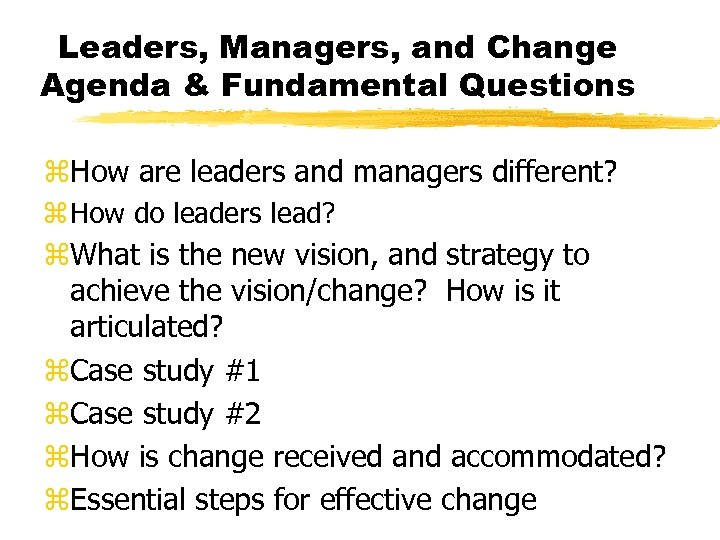 Leaders, Managers, and Change Agenda & Fundamental Questions z. How are leaders and managers