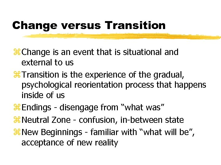 Change versus Transition z Change is an event that is situational and external to