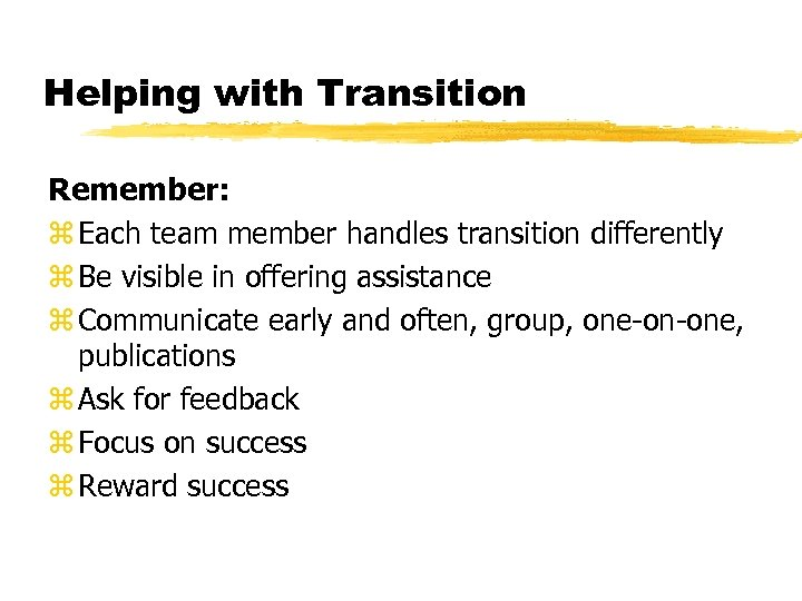 Helping with Transition Remember: z Each team member handles transition differently z Be visible