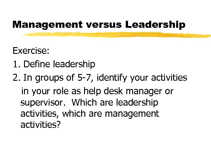 Management versus Leadership Exercise: 1. Define leadership 2. In groups of 5 -7, identify