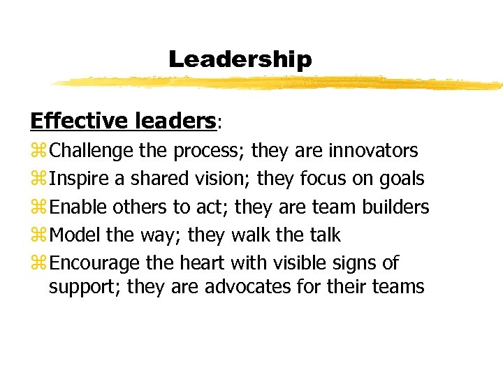 Leadership Effective leaders: z Challenge the process; they are innovators z Inspire a shared