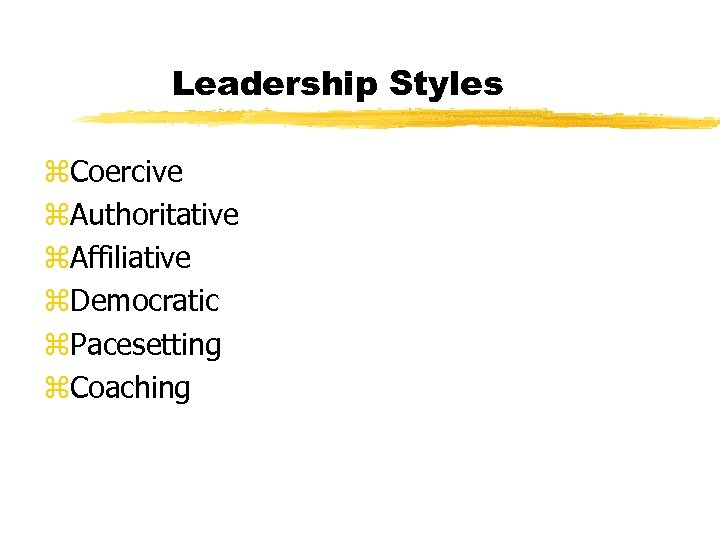 Leadership Styles z. Coercive z. Authoritative z. Affiliative z. Democratic z. Pacesetting z. Coaching