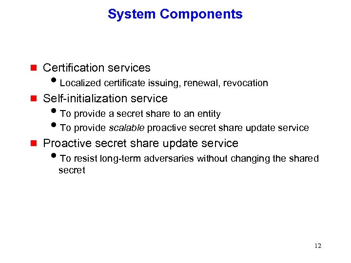 System Components g Certification services g Self-initialization service g Proactive secret share update service