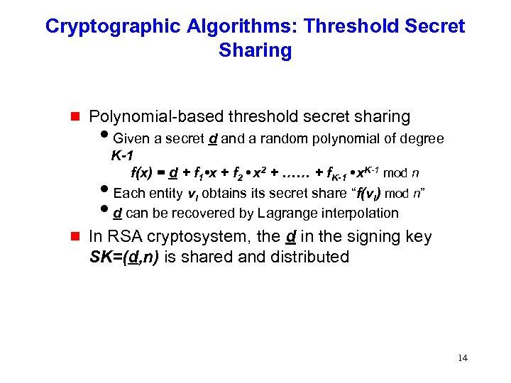 Cryptographic Algorithms: Threshold Secret Sharing g Polynomial-based threshold secret sharing i. Given a secret