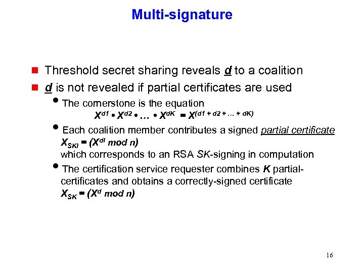 Multi-signature g g Threshold secret sharing reveals d to a coalition d is not
