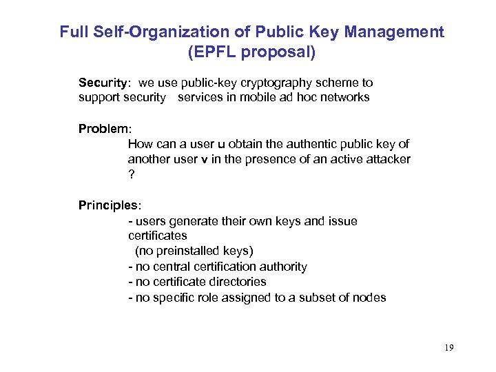 Full Self-Organization of Public Key Management (EPFL proposal) Security: we use public-key cryptography scheme