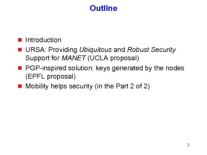 Outline g g Introduction URSA: Providing Ubiquitous and Robust Security Support for MANET (UCLA