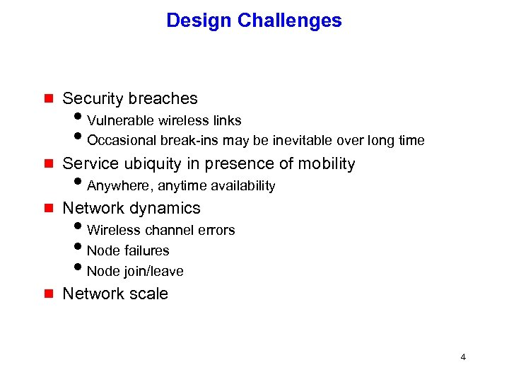 Design Challenges g Security breaches g Service ubiquity in presence of mobility g Network