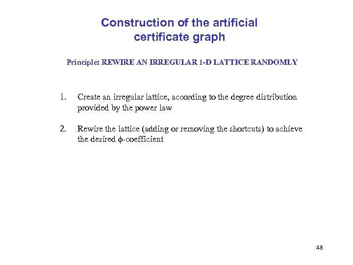 Construction of the artificial certificate graph Principle: REWIRE AN IRREGULAR 1 -D LATTICE RANDOMLY