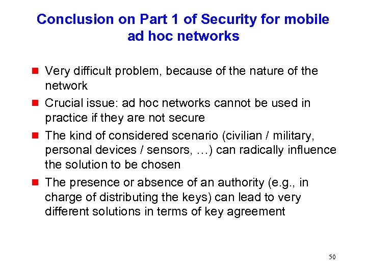 Conclusion on Part 1 of Security for mobile ad hoc networks g g Very