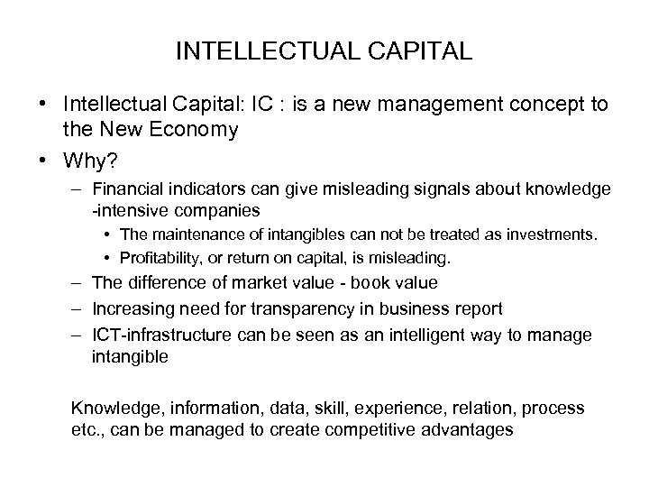 INTELLECTUAL CAPITAL • Intellectual Capital: IC : is a new management concept to the