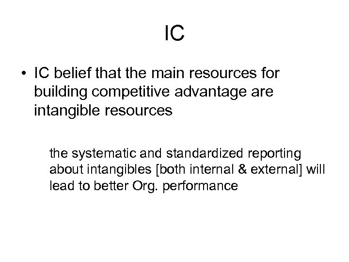 IC • IC belief that the main resources for building competitive advantage are intangible