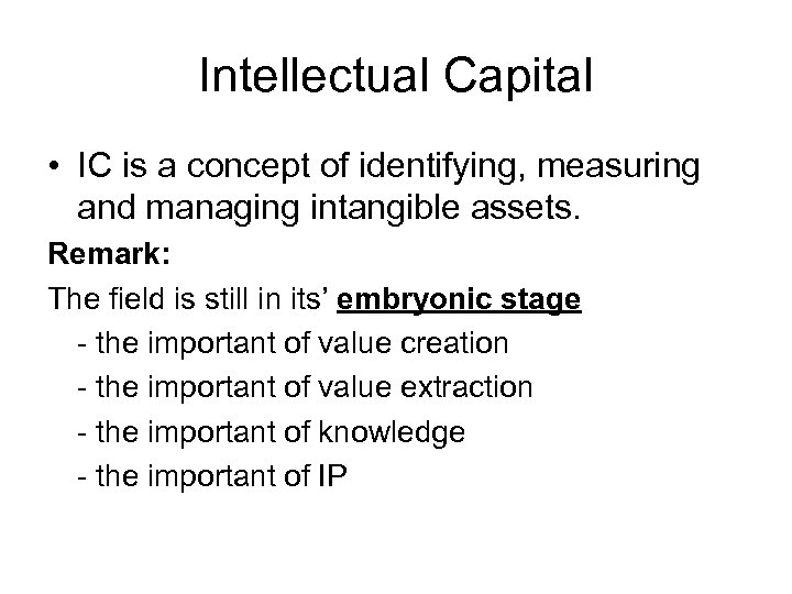 Intellectual Capital • IC is a concept of identifying, measuring and managing intangible assets.