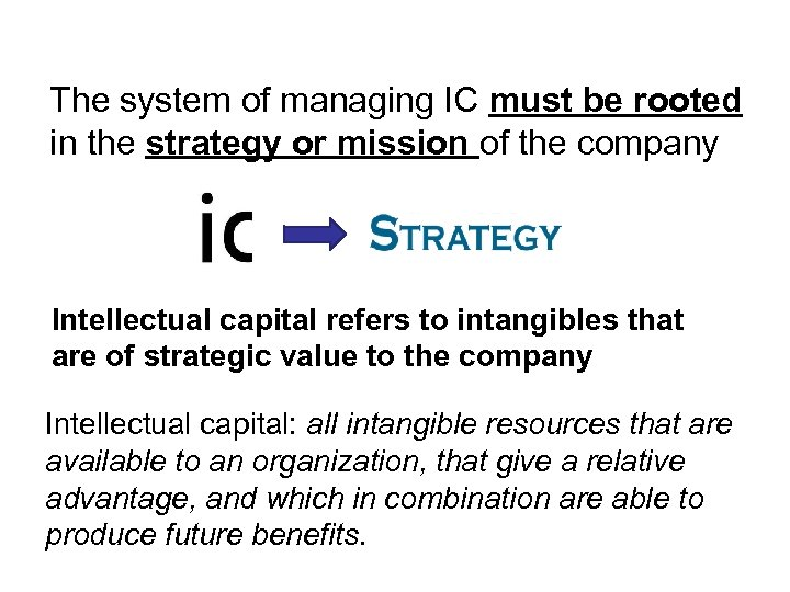 The system of managing IC must be rooted in the strategy or mission of