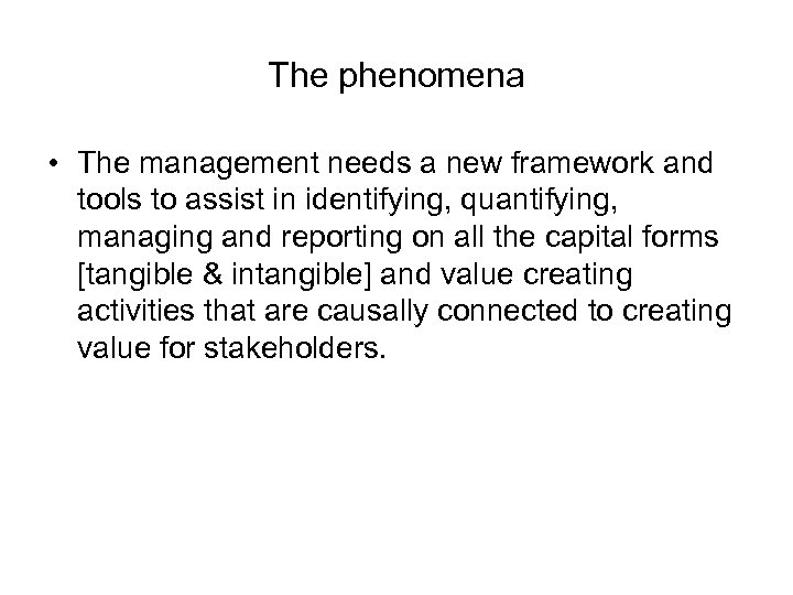 The phenomena • The management needs a new framework and tools to assist in
