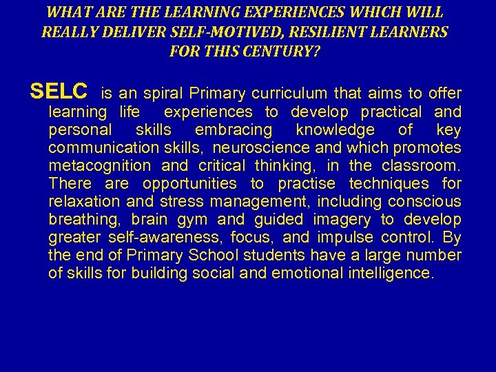 WHAT ARE THE LEARNING EXPERIENCES WHICH WILL REALLY DELIVER SELF-MOTIVED, RESILIENT LEARNERS FOR THIS