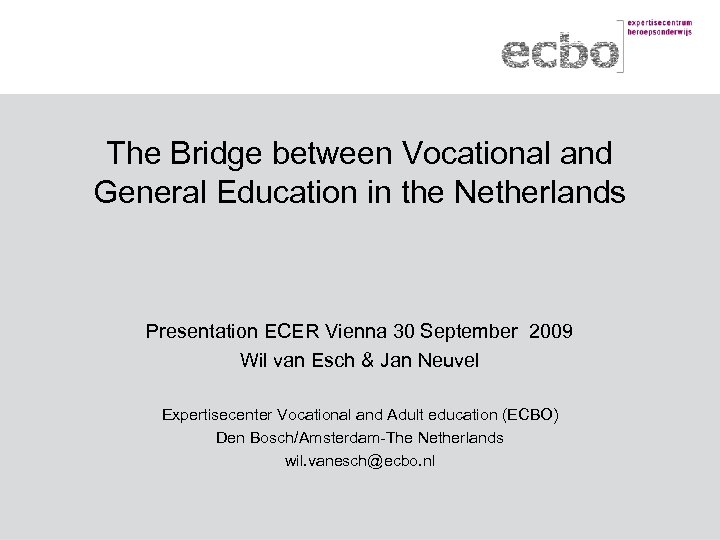 The Bridge between Vocational and General Education in the Netherlands Presentation ECER Vienna 30