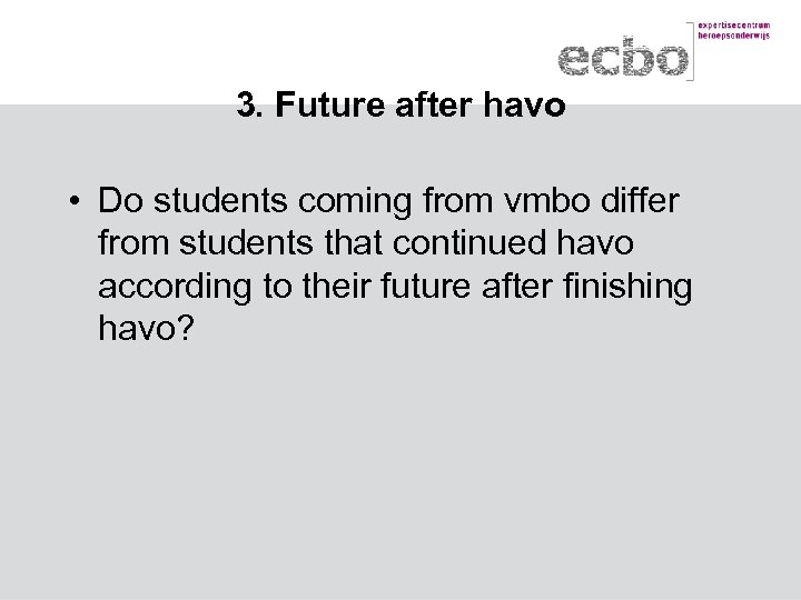 3. Future after havo • Do students coming from vmbo differ from students that