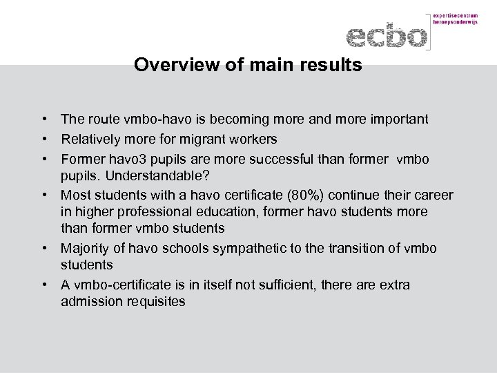 Overview of main results • The route vmbo-havo is becoming more and more important