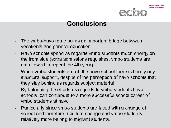 Conclusions - The vmbo-havo route builds an important bridge betwwen vocational and general education.