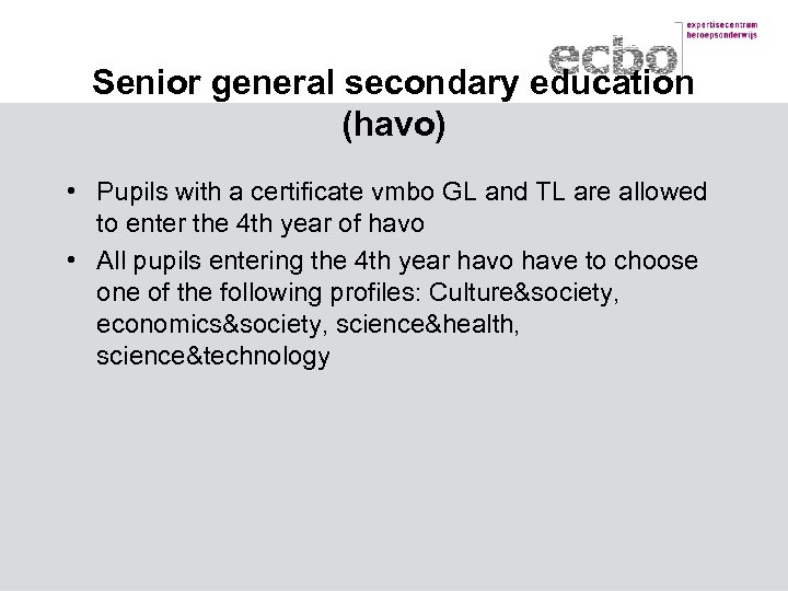 Senior general secondary education (havo) • Pupils with a certificate vmbo GL and TL