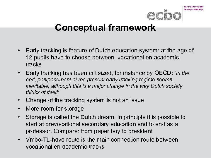 Conceptual framework • Early tracking is feature of Dutch education system: at the age