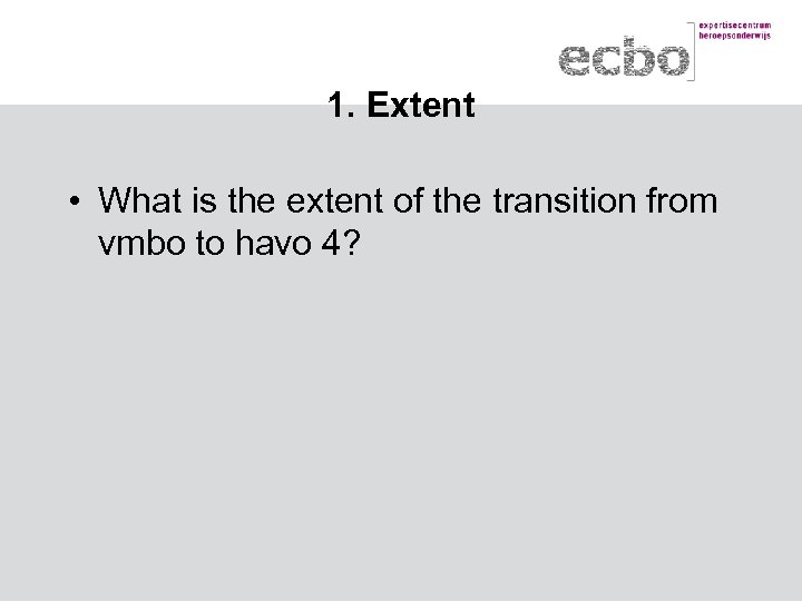 1. Extent • What is the extent of the transition from vmbo to havo