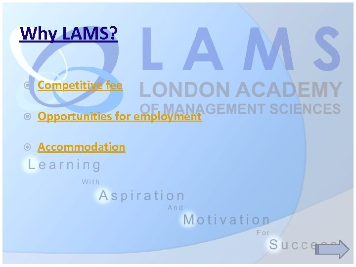 Why LAMS? Competitive fee Opportunities for employment Accommodation