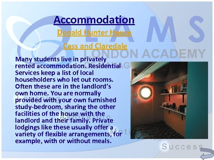 Accommodation Donald Hunter House Cass and Claredale Many students live in privately rented accommodation.
