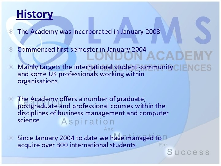 History The Academy was incorporated in January 2003 Commenced first semester in January 2004