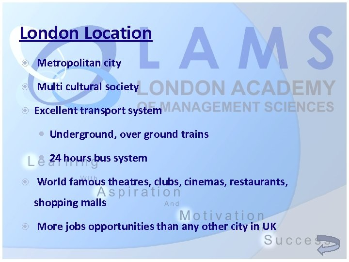 London Location Metropolitan city Multi cultural society Excellent transport system Underground, over ground trains